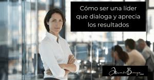 Cómo ser un líder que dialoga y aprecia los resultados