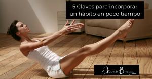 5 Claves para incorporar un hábito en poco tiempo