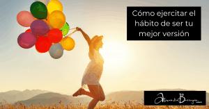 Cómo ejercitar el hábito de ser tu mejor versión